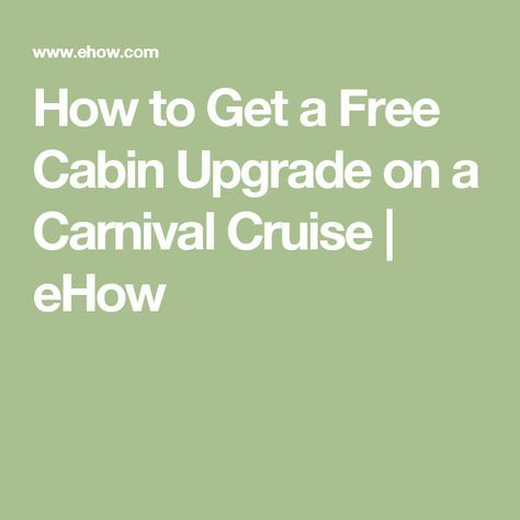 How To Get A Free Cabin Upgrade On A Carnival Cruise | EHow | Cruises |  Pinterest | Cruises, Carnival And Vacation