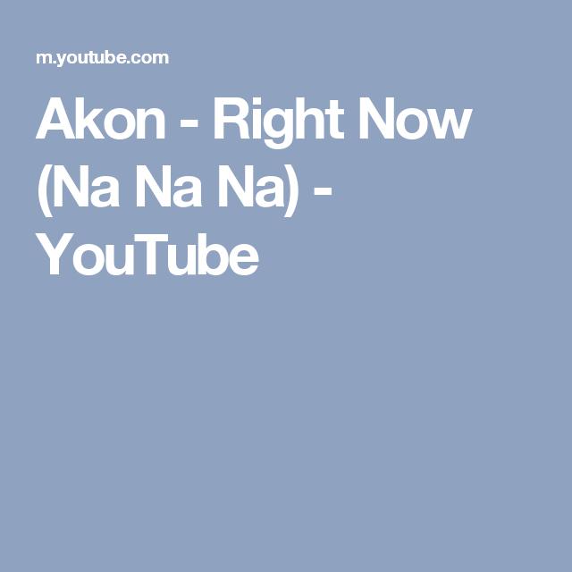 Akon - Right Now (Na Na Na) - YouTube