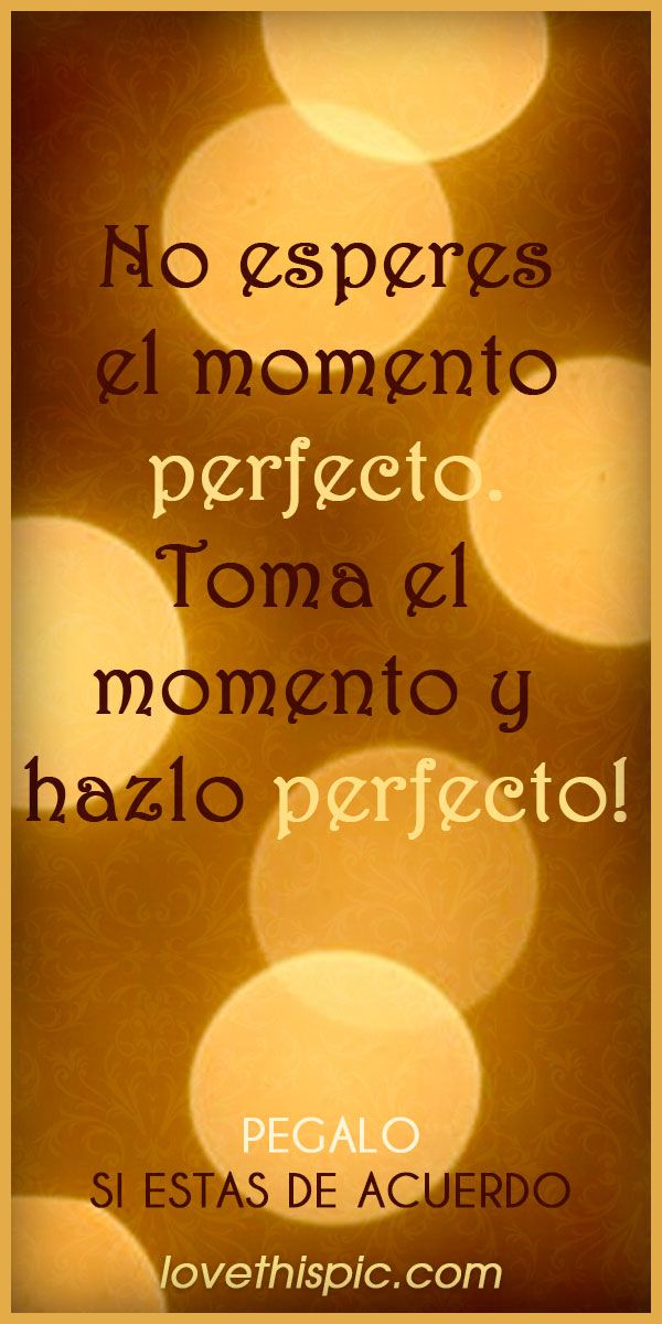 Spanish Quotes Sayings Cute Heart: Momento Perfecto Quote Spanish Quotes Frases Frase
