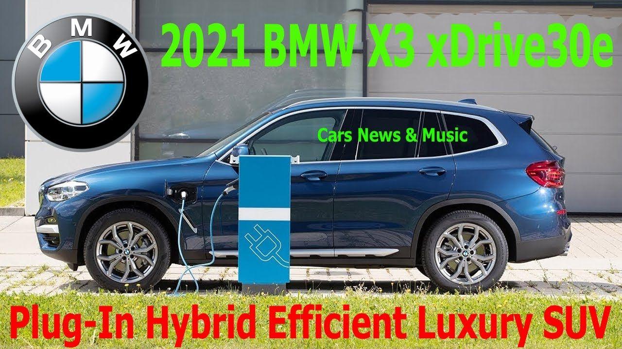 2021 Bmw X3 Xdrive30e Interior Exterior Drive Cars News Music In 2020 Bmw X3 Bmw New Music