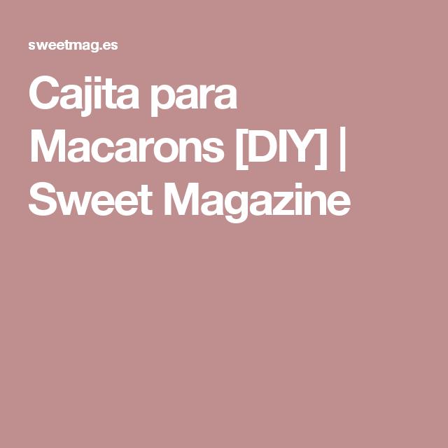 Cajita para Macarons [DIY]   Sweet Magazine