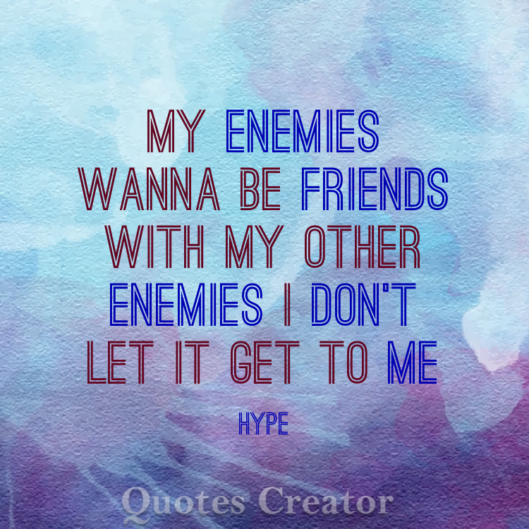 My Enemies Wanna Be Friends With My Other Enemies I Don T Let It Get To Me Drake Hype Lyrics Me Quotes Quote Creator Lyrics