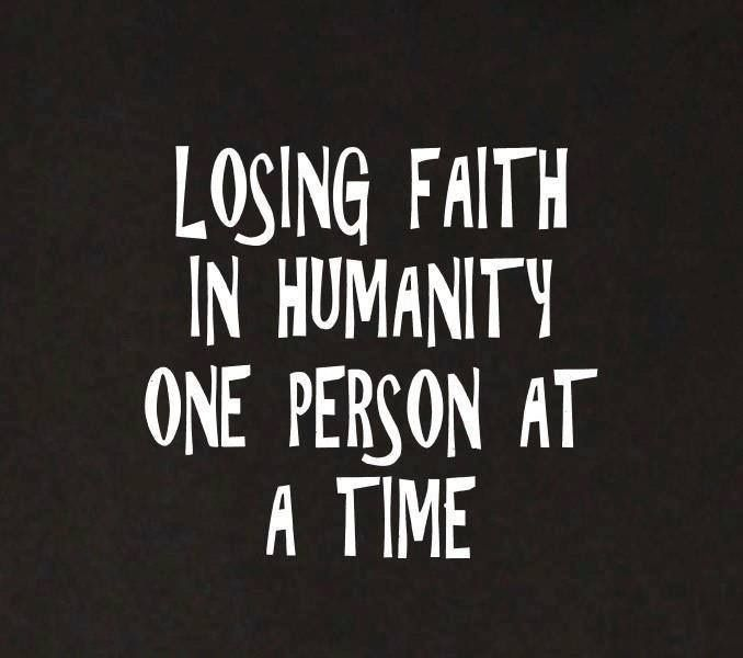 Humanity Quotes Quotes About Losing Faith In All Humanity  Google Search  How I Am