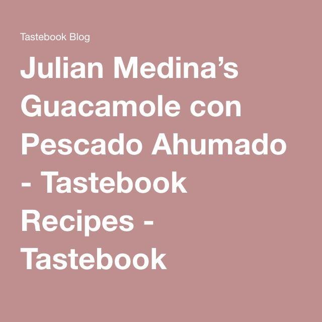 Julian Medina's Guacamole con Pescado Ahumado - Tastebook Recipes - Tastebook