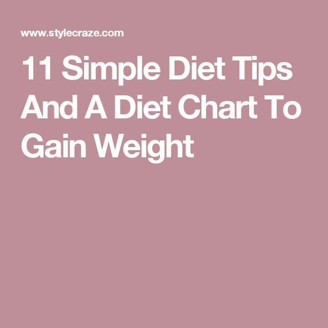 11 Simple Diet Tips And A Diet Chart To Gain Weight Diet Chart