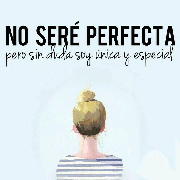 No Seré Perfecta Pero Sin Duda Soy única Y Especial