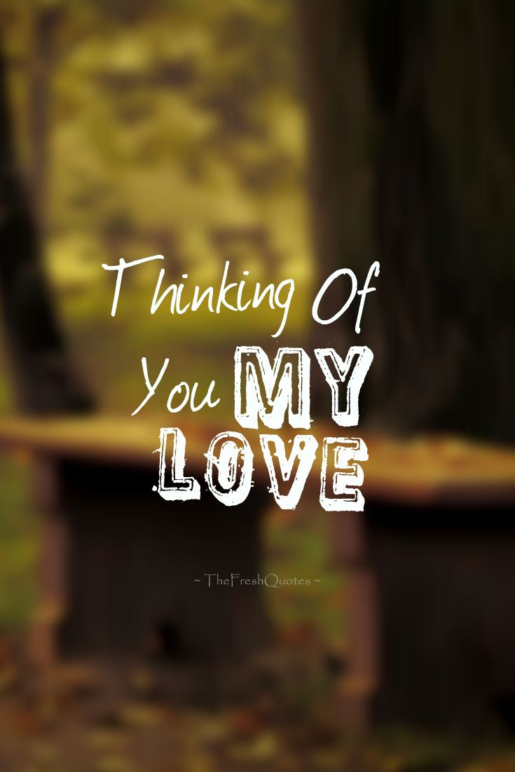35 Romantic Thinking Of You Quotes And Messages Quotes Thoughts Thinking Of You Quotes Be Yourself Quotes Thinking Of You Quotes For Him