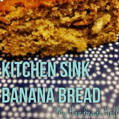"My Handmade Hell: ""Kitchen Sink"" Banana Bread"