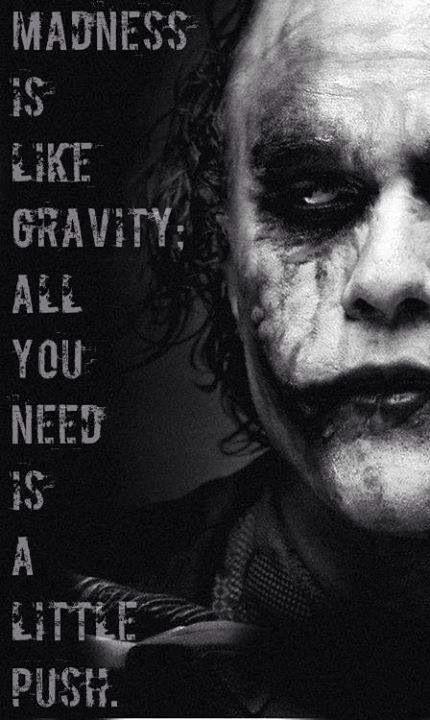 Joker. Madness is like gravity. Heath. Joker quotes