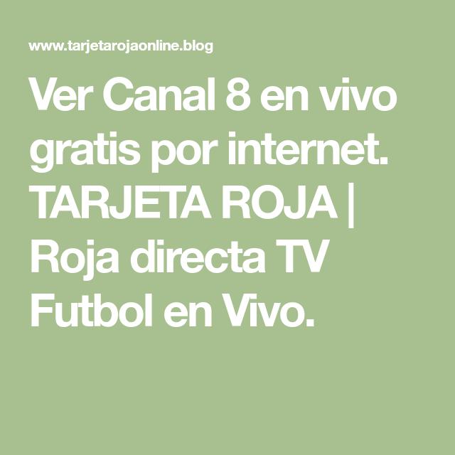 Ver Canal 8 En Vivo Gratis Por Internet Tarjeta Roja Roja Directa Tv Futbol En Vivo Tarjeta Roja Tarjeta Futbol En Vivo