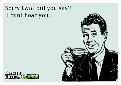 Twat cunt hear you