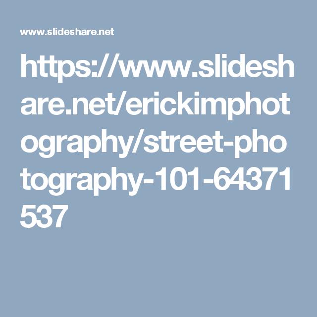 https://www.slideshare.net/erickimphotography/street-photography-101-64371537