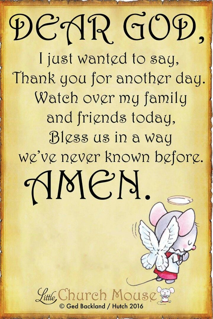 Dear God, I just wanted to say, Thank you for another day