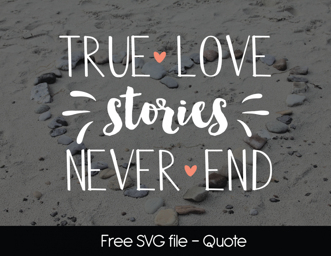 Free SVG Quote True Love Stories Never End (With images