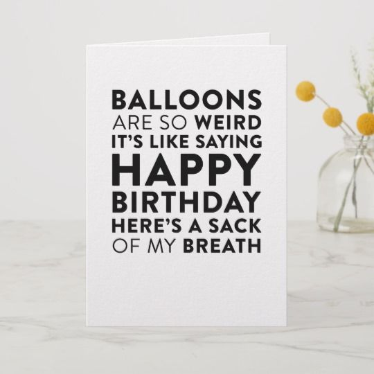 Balloons Are So Weird Funny Birthday Card Zazzle Com Funny Birthday Cards Birthday Cards For Friends Birthday Cards For Brother