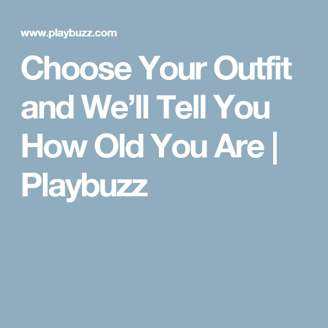 Choose Your Outfit and We'll Tell You How Old You Are | Playbuzz
