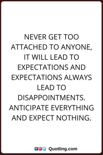 Never Get Too Attached It Will Lead To Expectations