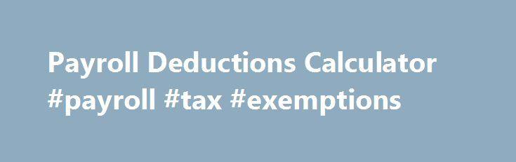 Payroll Deductions Calculator #payroll #tax #exemptions http ...