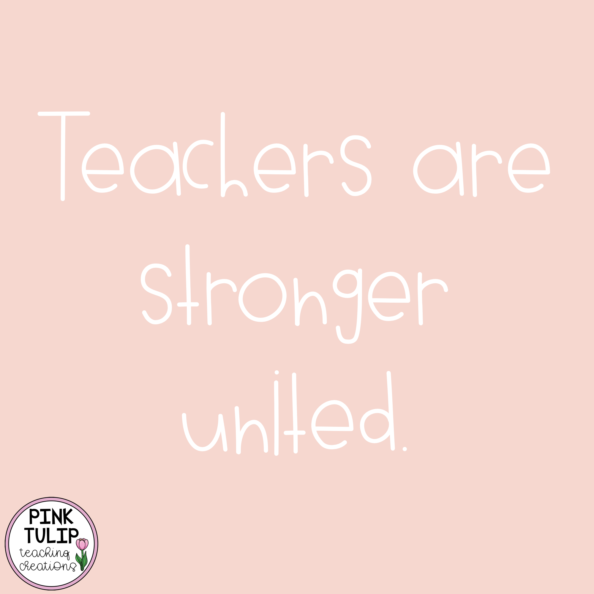 Teachers Are Stronger United Quote