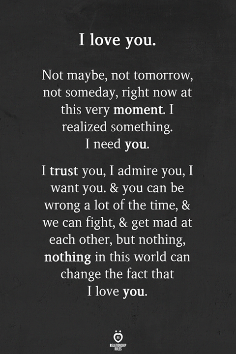 I Love You Not Maybe Not Tomorrow Not Someday Right Now At This Very Moment I Realized Somethi Love Yourself Quotes Soulmate Love Quotes True Love Quotes