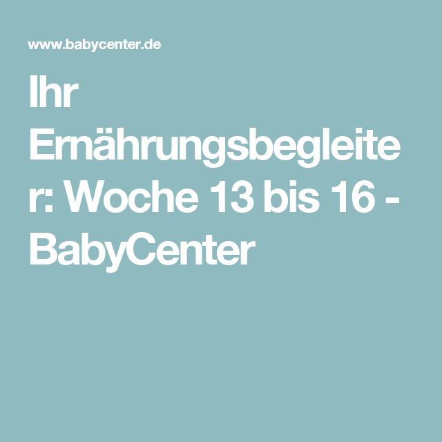 Ihr Ernährungsbegleiter: Woche 13 bis 16 - BabyCenter