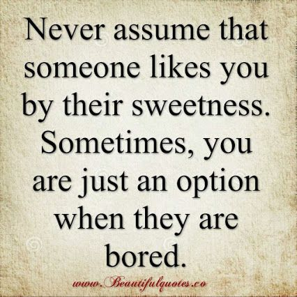 Sometimes You Are Just An Option When They Are Bored Pay Attention Beautiful Quotes Quotes Jokes Quotes