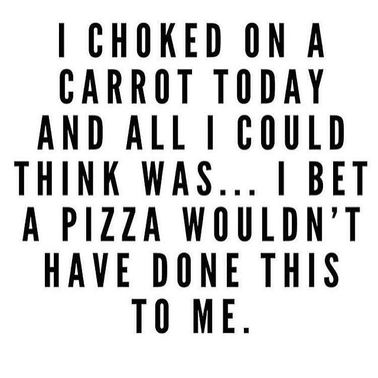 Pizza Carrot Funny Eating Quotes Pizza Quotes Funny Funny Diet Quotes