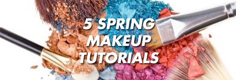 5 Makeup Tutorials To Try This Spring