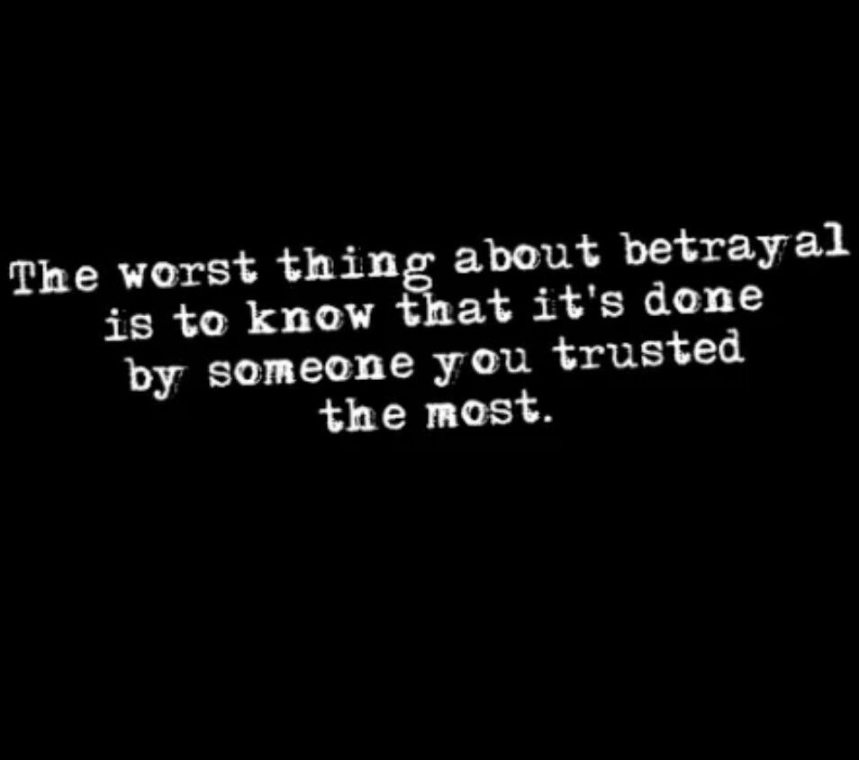 Quotes About Loyalty And Betrayal The Worst Thing About Betrayal  Pain Sadness And Broken Hearts