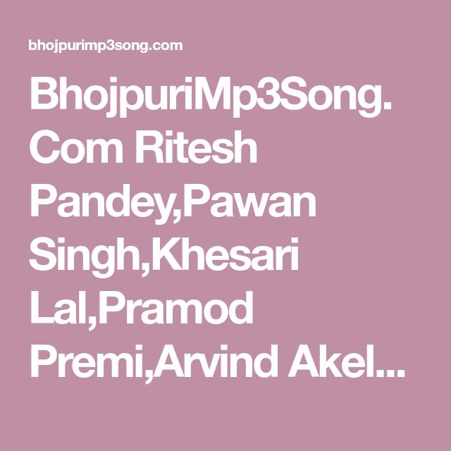 BhojpuriMp3Song Com Ritesh Pandey,Pawan Singh,Khesari Lal