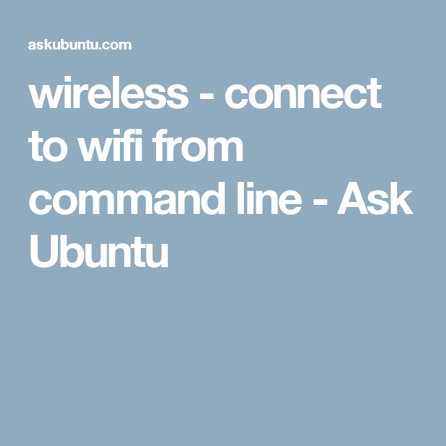wireless - connect to wifi from command line - Ask Ubuntu
