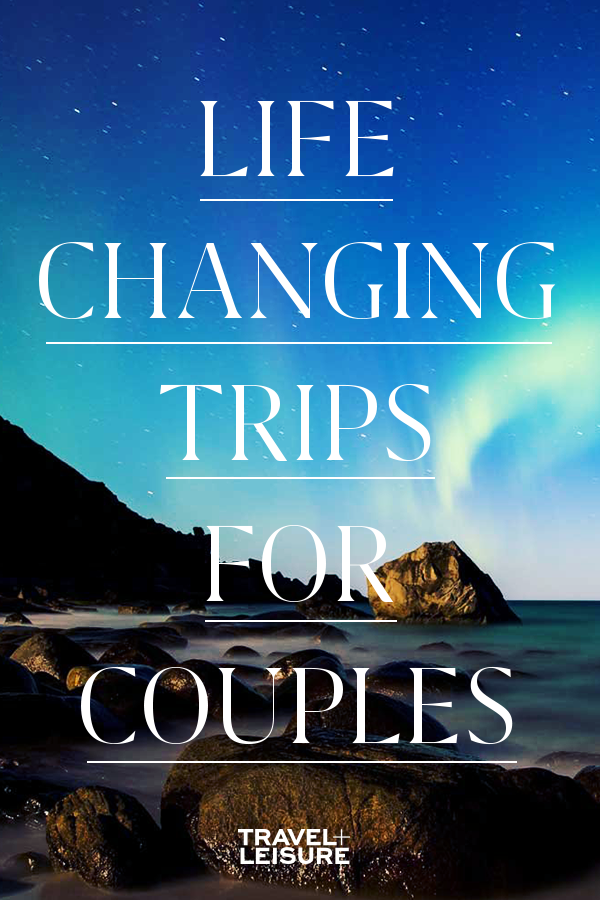 18 Life-changing Couples Vacations