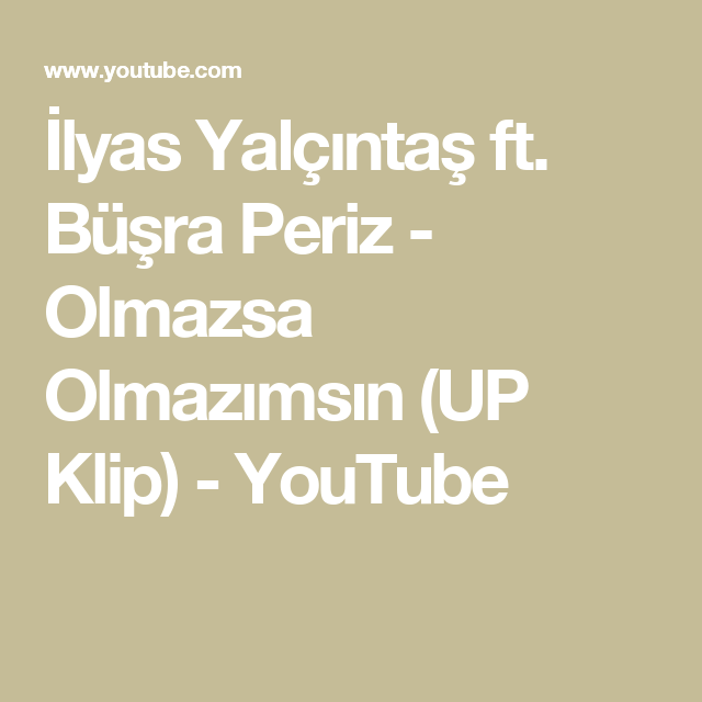 Ilyas Yalcintas Ft Busra Periz Olmazsa Olmazimsin Up Klip Youtube Youtube Siir