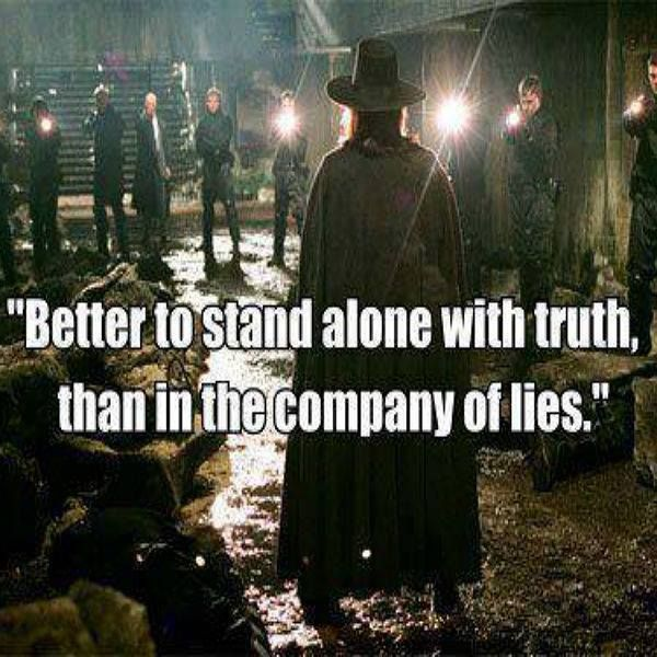 Better to stand alone with truth than in the company of ...