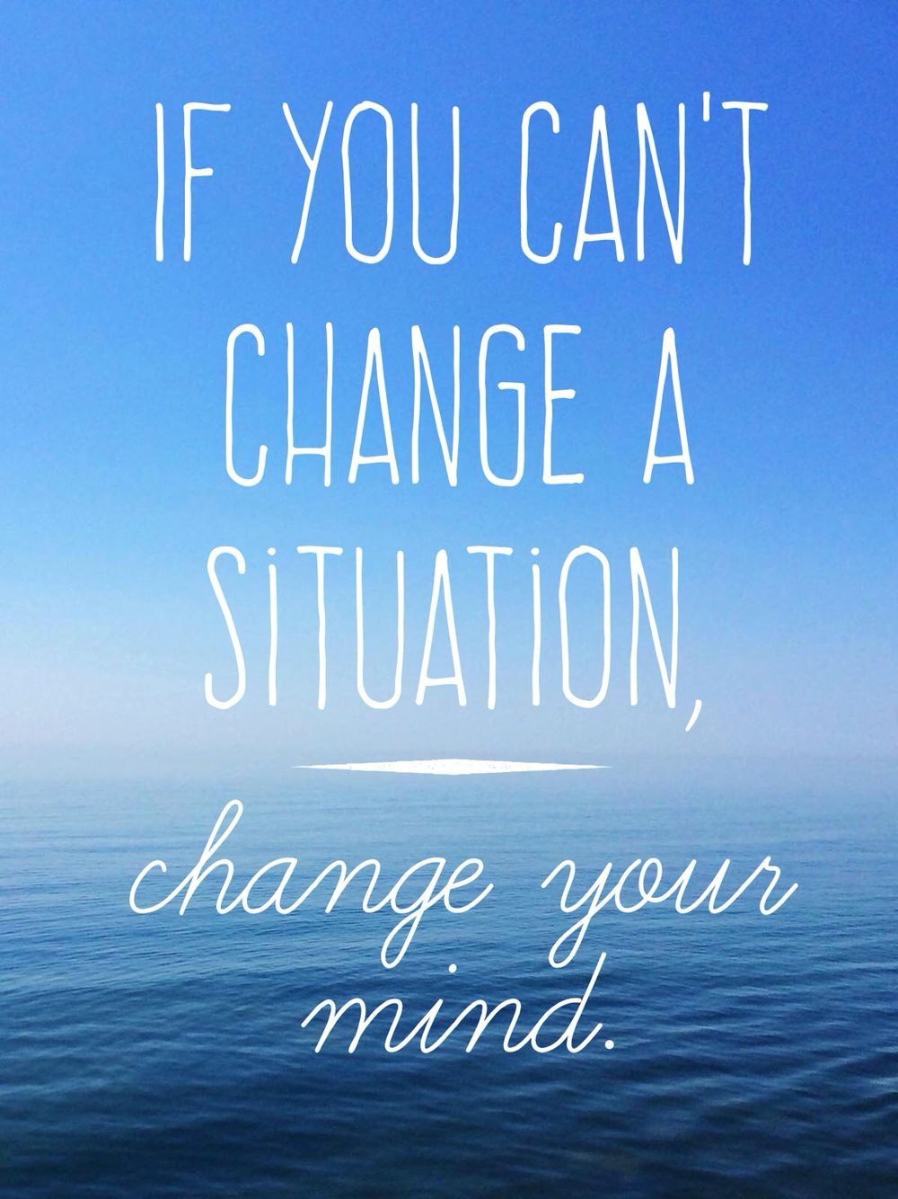 u0026quot if you can u0026 39 t change a situation  change your mind