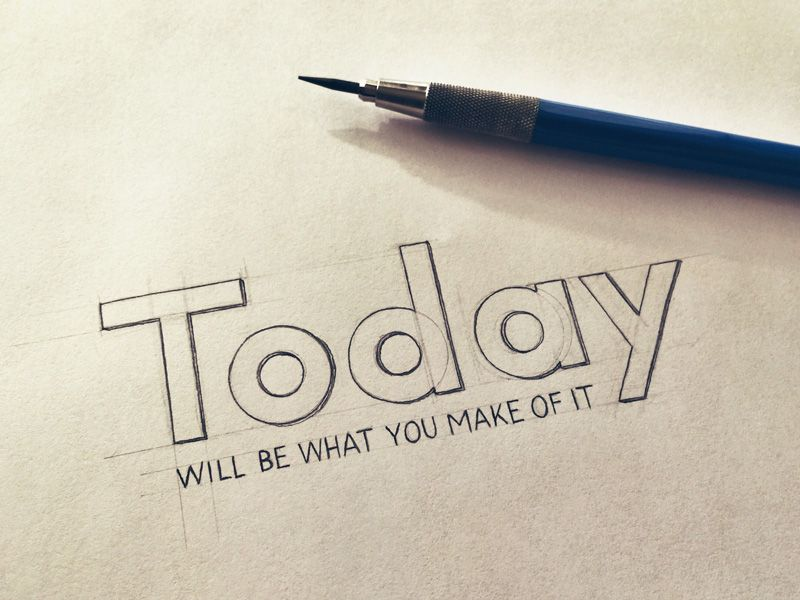 Dribbble - Today Will Be What You Make of It by Sean McCabe