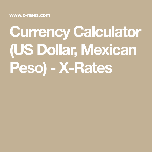 Currency Calculator Us Dollar Mexican Peso X Rates