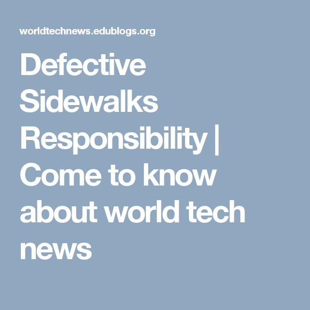Defective Sidewalks Responsibility | Come to know about world tech news