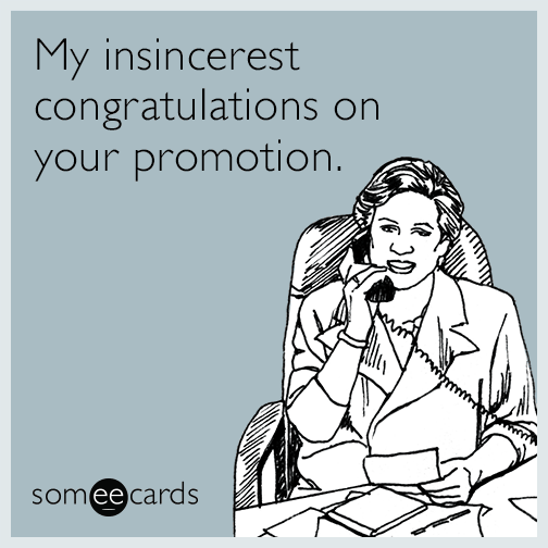 My Insincerest Congratulations On Your Promotion Ecards Funny Sarcastic Ecards Funny Memes Sarcastic
