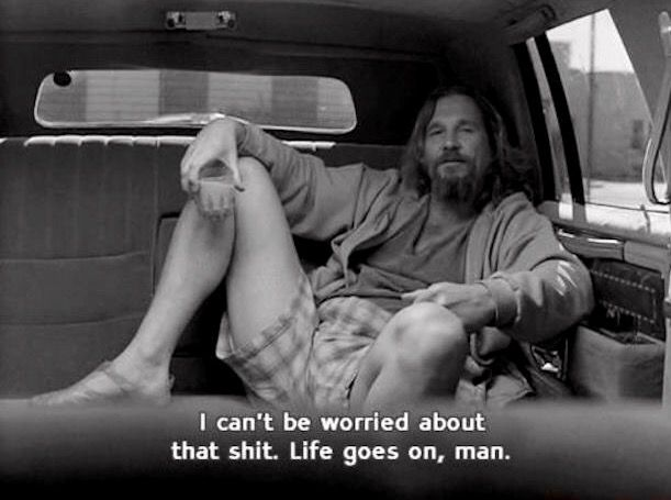 The Dude Is The Best Everyone Needs To Just Chill Out The Big Lebowski Movie Quotes Life Goes On