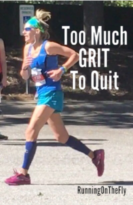 Can You Have Too Much Grit >> Running On The Fly Too Much Grit To Quit Running On The Fly Blog