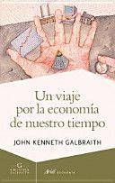Un Viaje por la economía de nuestro tiempo / John Kenneth Galbraith (2013)