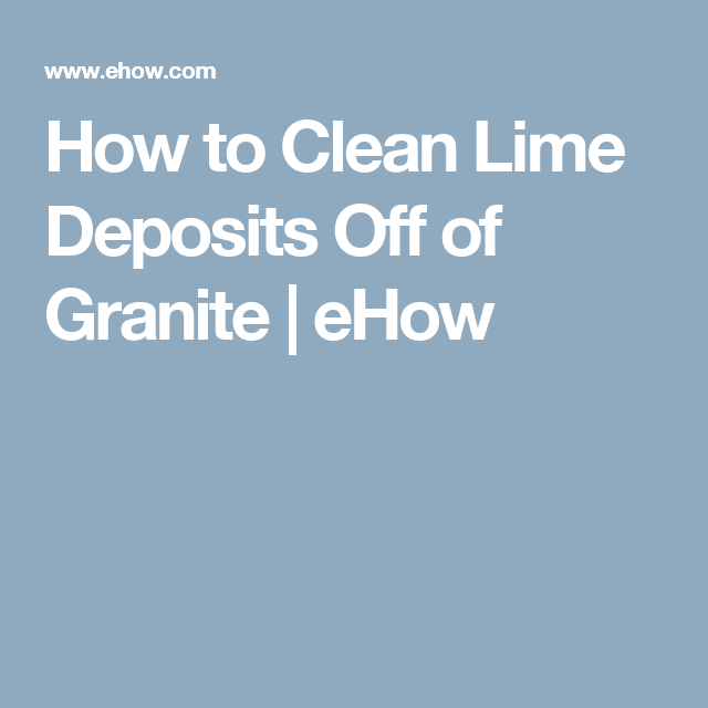 How to Clean Lime Deposits Off of Granite | Granite, Limes and ...