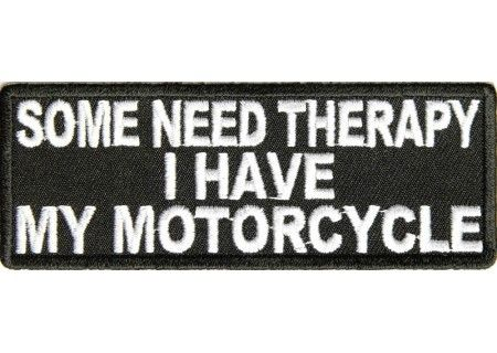 SOME NEED THERAPY I HAVE MY MOTORCYCLE biker Iron On Patch Sew on Transfer Badge
