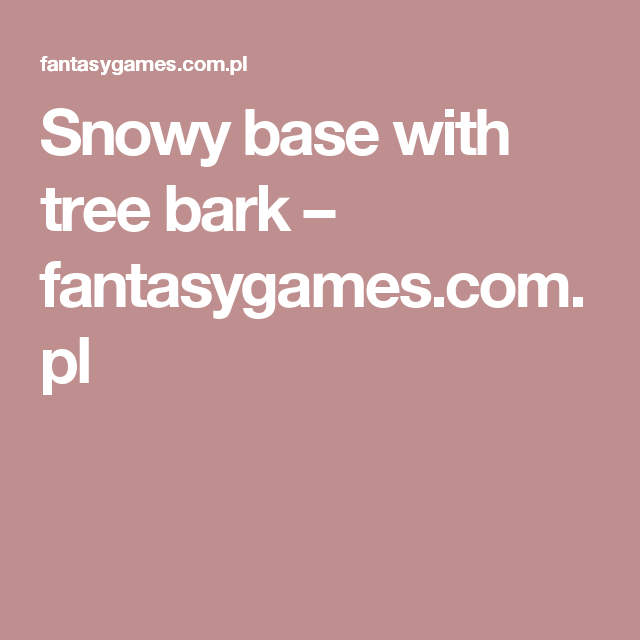 Snowy base with tree bark – fantasygames.com.pl