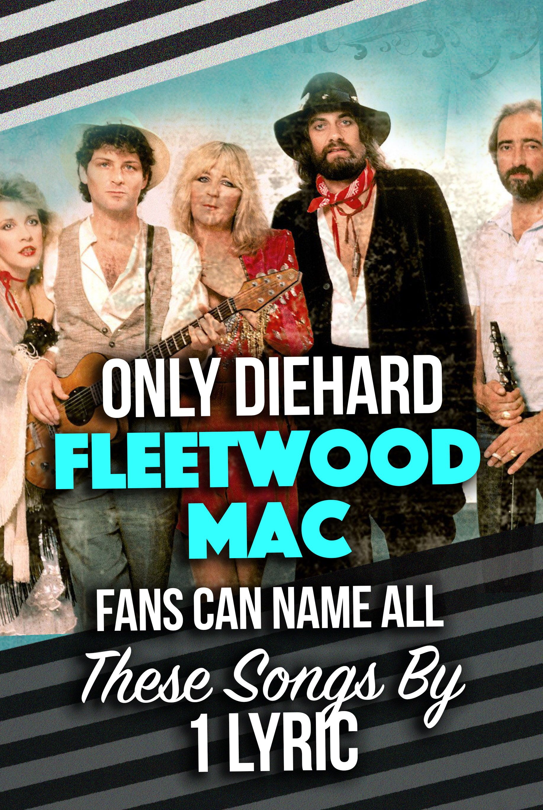 Quiz Onlyhard Fleetwood Mac Fans Can Name All These Songs By One Lyric In