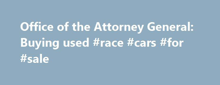 Office of the Attorney General Buying used #race #cars #for #sale