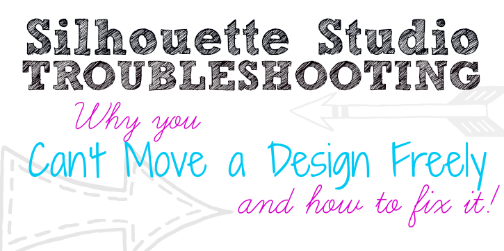 Silhouette Troubleshooting Can T Move Design Around Studio Freely Silhouette School Blog Silhouette School Silhouette Tutorials