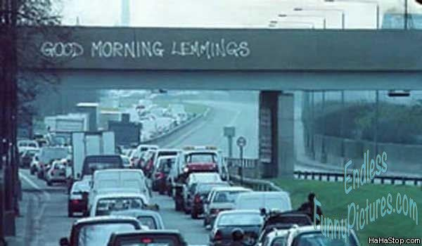 ROFL, this is funny Good Morning Lemmings