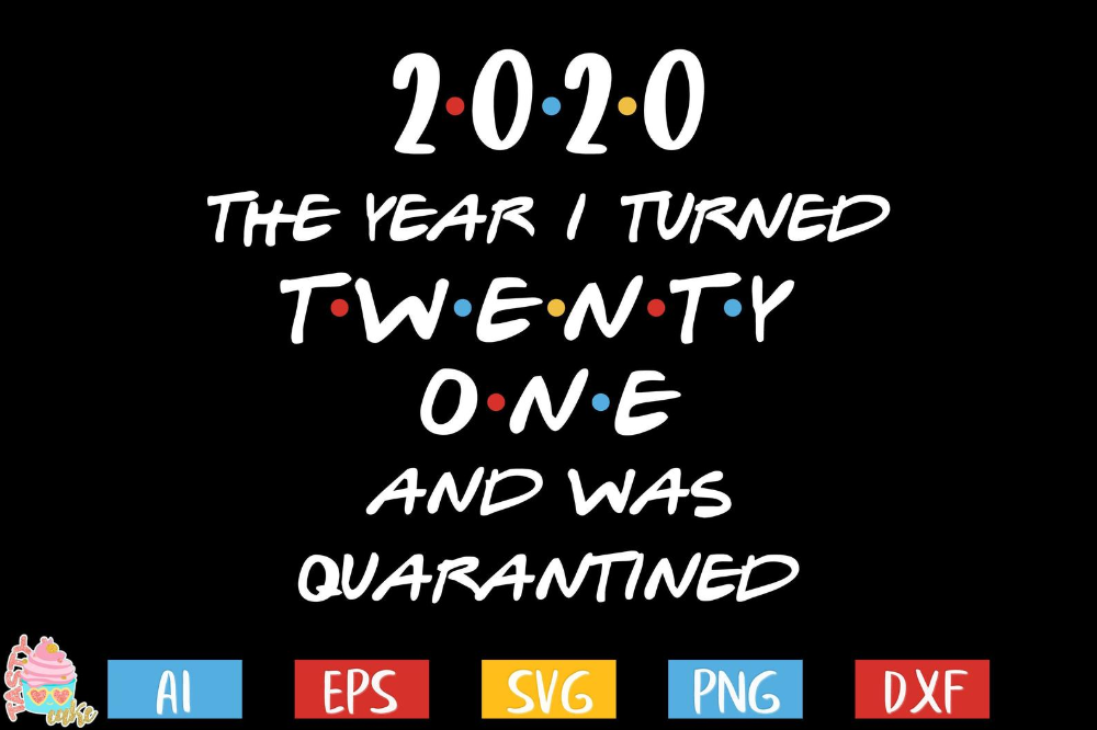 21st Birthday svg, Quarantine birthday svg, 2020 the Year I Turned Twenty One and Was Quarantined svg, quarantine birthday, quarantine shirt